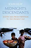 Keay, John: Midnight's Descendants: South Asia from Partition to the Present Day