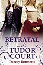 Betrayal in the Tudor Court by Darcey…