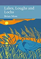 Lakes, Loughs and Lochs by Brian Moss