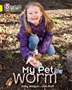 My Pet Worm (Collins Big Cat) by Sally…