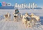 Arctic Life (Collins Big Cat) by Sean…