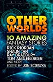 Riordan, Rick: Other Worlds (feat. Stories by Rick Riordan, Shaun Tan, Tom Angleberger, Ray Bradbury and More)