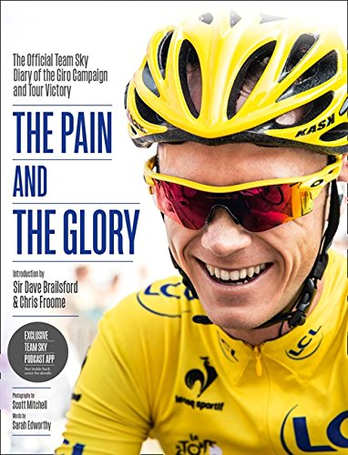 the-pain-and-the-glory-the-official-team-sky-diary-of-the-giro-campaign-and-tour-victory