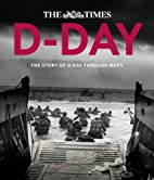D-Day: The story of D-Day through maps by…