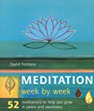 Fontana, David: Meditation Week by Week: 52 Meditations to Help You Grow in Peace and Awareness