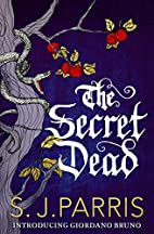 The Secret Dead by S. J. Parris