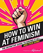 How to Win at Feminism: The Definitive Guide…