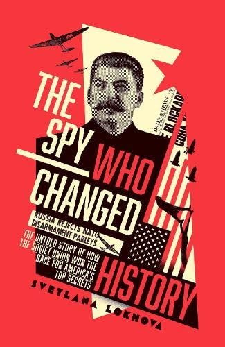 the-spy-who-changed-history-the-untold-story-of-how-the-soviet-union-won-the-race-for-americas-top-secrets