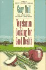 Vegetarian Cooking for Good Health by Gary…