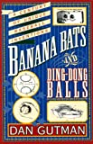 Dan Gutman: Banana Bats & Ding-dong Balls: A Century of Unique Baseball Inventions