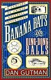 Gutman, Dan: Banana Bats & Ding-dong Balls: A Century of Unique Baseball Inventions