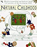 Thompson, John: Natural Childhood: The First Practical and Holistic Guide for Parents of the Developing Child