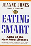 Jones, Jeanne: Eating Smart: ABCs of the New Food Literacy