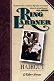Lardner, Ring: Haircut and Other Stories