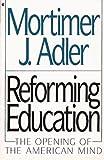 Mortimer J. Adler: Reforming Education: The Opening of American Mind