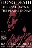 Andrist, Ralph K.: The Long Death: The Last Days of the Plains Indians