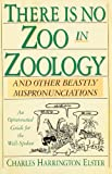 Charles Harrington Elster: There Is No Zoo in Zoology: And Other Beastly Mispronunciations