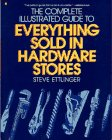 Ettlinger, Steve: The Complete Illustrated Guide to Everything Sold in Hardware Stores