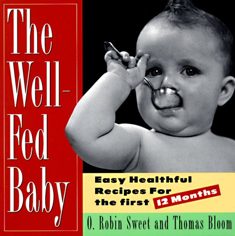 the-well-fed-baby-easy-healthful-recipes-for-the-first-12-months