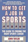 Taylor, John: How to Get a Job in Sports: The Guide to Finding the Right Sports Career