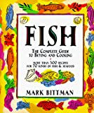 Bittman, Mark: Fish: The Complete Guide to Buying and Cooking