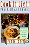 Jones, Jeanne: Cook It Light Pasta, Rice, and Beans: Pasta, Rice, and Beans