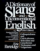 A Dictionary of Slang and Unconventional…