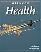 Glencoe Health, A Guide to Wellness, Student…