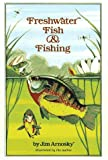 Arnosky, Jim: Freshwater Fish and Fishing