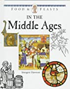 Food & Feasts in the Middle Ages by Imogen…