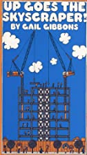Up Goes the Skyscraper! by Gail Gibbons