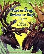 Toad Or Frog, Swamp Or Bog?: A Big Book of…
