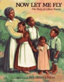 Johnson, Dolores: Now Let Me Fly : The Story of a Slave Family