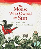 The Mouse Who Owned the Sun by Sally Derby