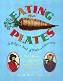 Penner, Lucille Recht: Eating the Plates : A Pilgrim Book of Food and Manners