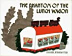 The Phantom of the Lunch Wagon by Daniel…