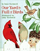Our Yard Is Full of Birds by Anne Rockwell