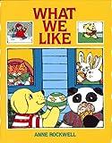 Anne Rockwell: What We Like