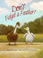 Don't Fidget a Feather! by Erica Silverman