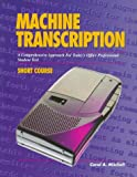 Carol A. Mitchell: Machine Transcription: A Comprehensive Approach for Today's Office Professional : Student Text : Short Course