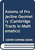 Whitehead, Alfred North: Axioms of Projective Geometry (Cambridge Tracts in Mathematics and Mathematical Physics)