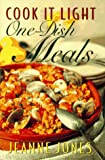 Jones, Jeanne: Cook It Light One-Dish Meals