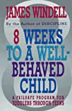 Windell, James: Eight Weeks to a Well-Behaved Child: A Failsafe Program for Toddlers