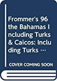 Porter, Darwin: Frommer's 96 the Bahamas Including Turks & Caicos: Including Turks and Caicos (Frommer's Complete Travel Guides)