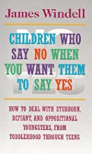 Children Who Say No When You Want Them to…
