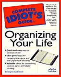 Lockwood, Georgene: The Complete Idiot's Guide to Organizing Your Life