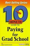 Lichtenstein, Ellen: 10 Minute Guide to Paying for Grad School (10 Minute Guides)
