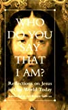 Sullivan, Robert: Who Do You Say That I Am?: Reflections on Jesus in Our World Today