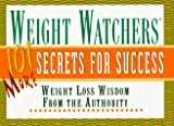 Weight Watchers: Weight Watchers 101 More Secrets For Success: Weight Loss Wisdom From the Authority