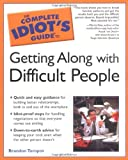 Toropov, Brandon: The Complete Idiot's Guide to Getting Along with Difficult People